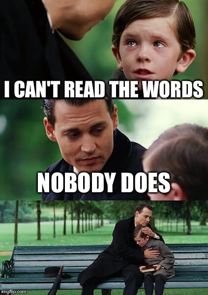 Finding Neverland Meme | I CAN'T READ THE WORDS NOBODY DOES | image tagged in memes,finding neverland | made w/ Imgflip meme maker