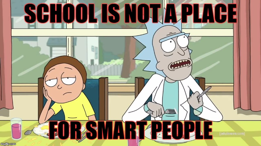 SCHOOL IS NOT A PLACE FOR SMART PEOPLE | made w/ Imgflip meme maker
