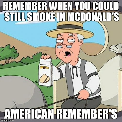 Pepperidge Farm Remembers Meme | REMEMBER WHEN YOU COULD STILL SMOKE IN MCDONALD'S AMERICAN REMEMBER'S | image tagged in memes,pepperidge farm remembers | made w/ Imgflip meme maker
