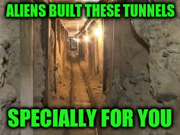 ALIENS BUILT THESE TUNNELS SPECIALLY FOR YOU | made w/ Imgflip meme maker