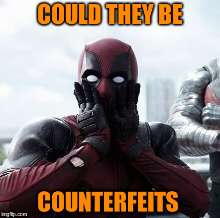 COULD THEY BE COUNTERFEITS | made w/ Imgflip meme maker