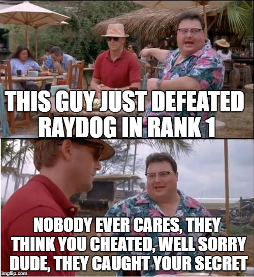 Everybody knows what you did  | THIS GUY JUST DEFEATED RAYDOG IN RANK 1 NOBODY EVER CARES, THEY THINK YOU CHEATED, WELL SORRY DUDE, THEY CAUGHT YOUR SECRET | image tagged in memes,see nobody cares | made w/ Imgflip meme maker
