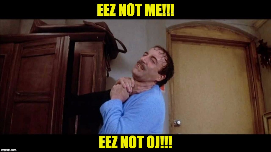 EEZ NOT ME!!! EEZ NOT OJ!!! | made w/ Imgflip meme maker