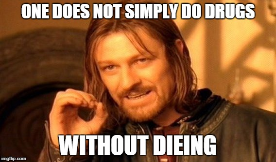One Does Not Simply Do Drugs | ONE DOES NOT SIMPLY DO DRUGS WITHOUT DIEING | image tagged in memes,one does not simply | made w/ Imgflip meme maker