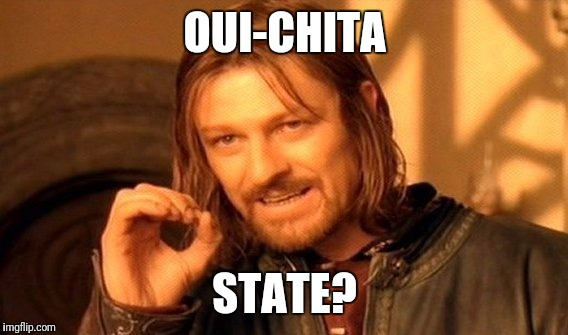 One Does Not Simply Meme | OUI-CHITA STATE? | image tagged in memes,one does not simply | made w/ Imgflip meme maker