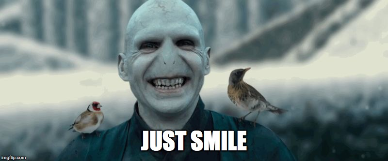 Voldemort | JUST SMILE | image tagged in voldemort | made w/ Imgflip meme maker