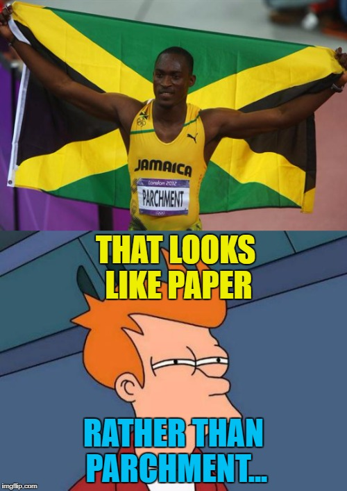 What if there's an athlete called Paper whose name is written on parchment? | THAT LOOKS LIKE PAPER RATHER THAN PARCHMENT... | image tagged in memes,hansle parchment,sport,athletics,jamaica | made w/ Imgflip meme maker