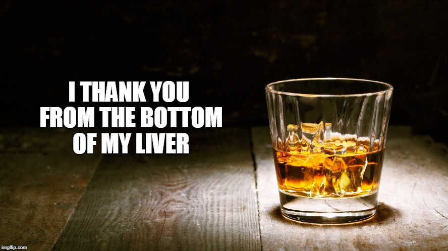 I THANK YOU FROM THE BOTTOM OF MY LIVER | made w/ Imgflip meme maker