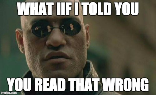 Matrix Morpheus Meme | WHAT IIF I TOLD YOU YOU READ THAT WRONG | image tagged in memes,matrix morpheus | made w/ Imgflip meme maker