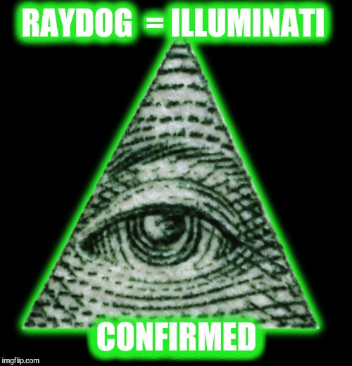 RAYDOG  = ILLUMINATI CONFIRMED | made w/ Imgflip meme maker