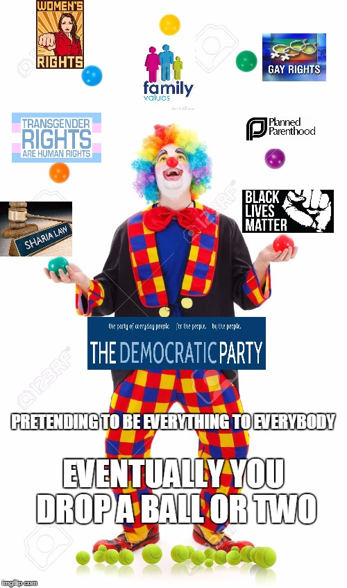 Democrat Clown Jugglers | PRETENDING TO BE EVERYTHING TO EVERYBODY EVENTUALLY YOU DROP A BALL OR TWO | image tagged in clowns | made w/ Imgflip meme maker