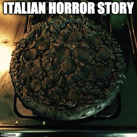 Or the saddest story ever told. | ITALIAN HORROR STORY | image tagged in burnt pizza,pizza,horror story,iwanttobebacon,iwanttobebaconcom,american horror story | made w/ Imgflip meme maker