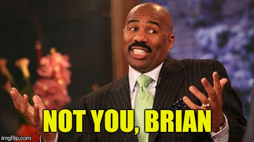 Steve Harvey Meme | NOT YOU, BRIAN | image tagged in memes,steve harvey | made w/ Imgflip meme maker