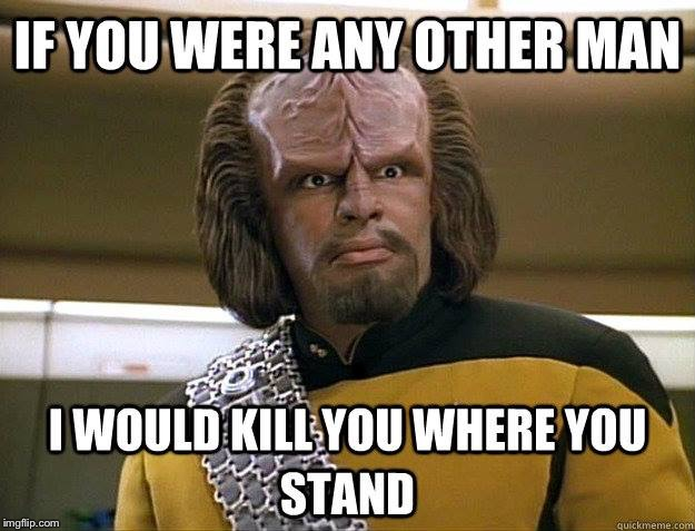 So Have a Nice Day Then. | . | image tagged in worf,star,trek | made w/ Imgflip meme maker