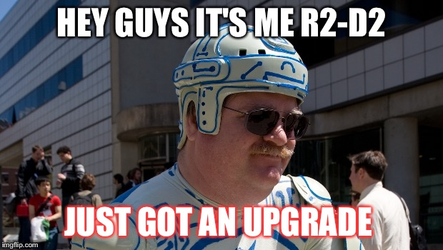 HEY GUYS IT'S ME R2-D2 JUST GOT AN UPGRADE | image tagged in cyber warrior guy | made w/ Imgflip meme maker