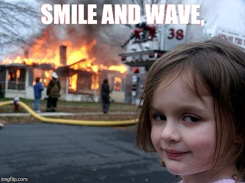 Disaster Girl Meme | SMILE AND WAVE, | image tagged in memes,disaster girl | made w/ Imgflip meme maker
