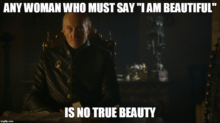 "No True Beauty | ANY WOMAN WHO MUST SAY ""I AM BEAUTIFUL"" IS NO TRUE BEAUTY 