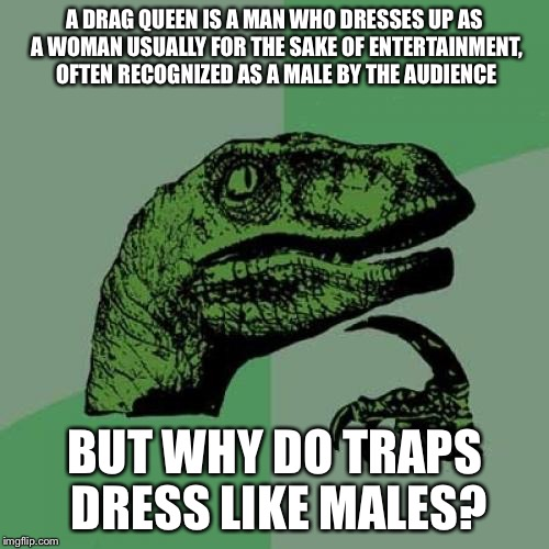 #NobleSenpai | A DRAG QUEEN IS A MAN WHO DRESSES UP AS A WOMAN USUALLY FOR THE SAKE OF ENTERTAINMENT, OFTEN RECOGNIZED AS A MALE BY THE AUDIENCE BUT WHY DO | image tagged in memes,philosoraptor,drag queen,traps,anime | made w/ Imgflip meme maker