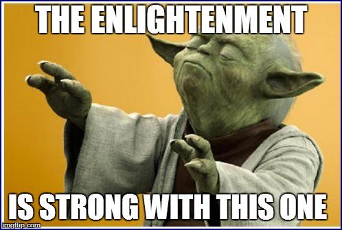 THE ENLIGHTENMENT IS STRONG WITH THIS ONE | made w/ Imgflip meme maker