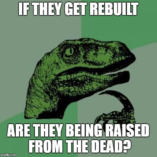Philosoraptor Meme | IF THEY GET REBUILT ARE THEY BEING RAISED FROM THE DEAD? | image tagged in memes,philosoraptor | made w/ Imgflip meme maker