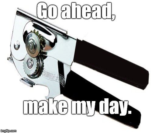 Go ahead, make my day. | made w/ Imgflip meme maker