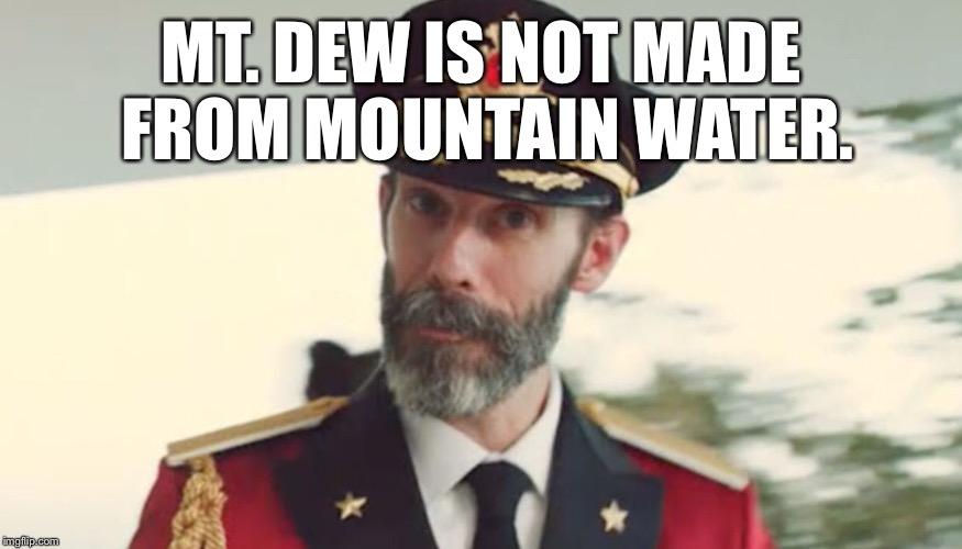 Obvious | MT. DEW IS NOT MADE FROM MOUNTAIN WATER. | image tagged in obvious | made w/ Imgflip meme maker