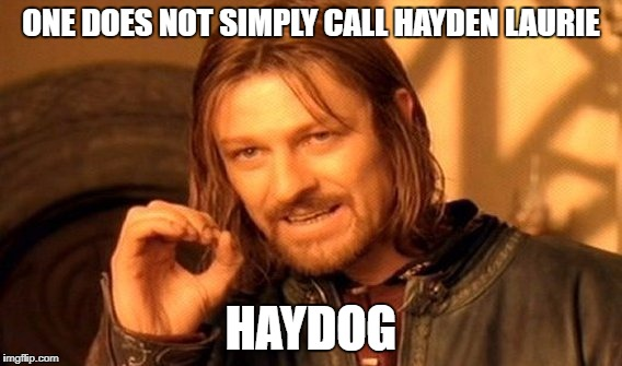 One Does Not Simply Meme | ONE DOES NOT SIMPLY CALL HAYDEN LAURIE HAYDOG | image tagged in memes,one does not simply | made w/ Imgflip meme maker