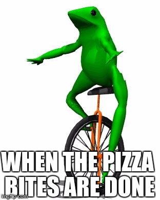 Dat Boi Meme |  WHEN THE PIZZA BITES ARE DONE | image tagged in memes,dat boi | made w/ Imgflip meme maker
