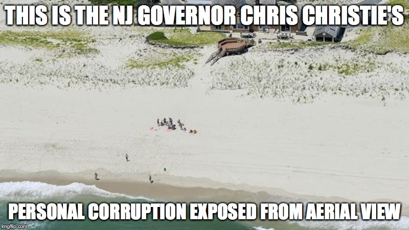 Beachgate |  THIS IS THE NJ GOVERNOR CHRIS CHRISTIE'S; PERSONAL CORRUPTION EXPOSED FROM AERIAL VIEW | image tagged in beachgate,chris christie,memes | made w/ Imgflip meme maker