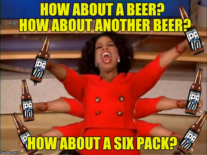 HOW ABOUT A BEER?  HOW ABOUT ANOTHER BEER? HOW ABOUT A SIX PACK? | made w/ Imgflip meme maker