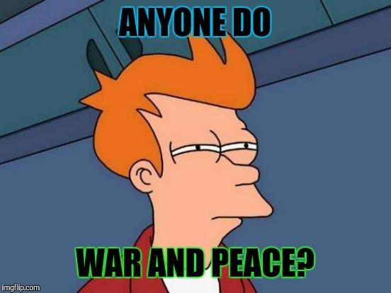 Futurama Fry Meme | ANYONE DO WAR AND PEACE? | image tagged in memes,futurama fry | made w/ Imgflip meme maker