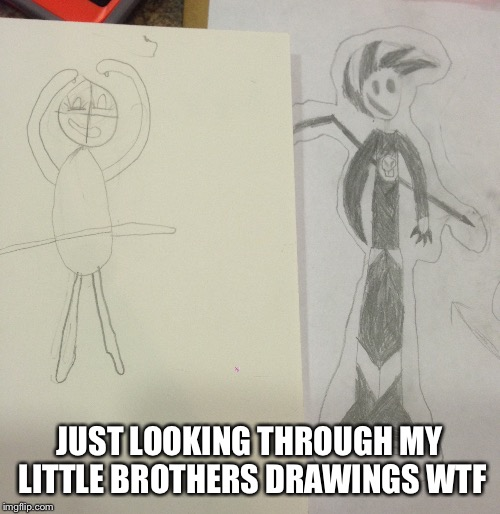 JUST LOOKING THROUGH MY LITTLE BROTHERS DRAWINGS WTF | image tagged in wtf,little,brothers,drawings | made w/ Imgflip meme maker