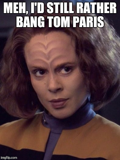 MEH, I'D STILL RATHER BANG TOM PARIS | made w/ Imgflip meme maker