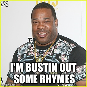 I'M BUSTIN OUT SOME RHYMES | made w/ Imgflip meme maker