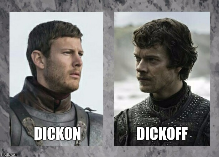 DICKON                    DICKOFF | image tagged in dickon and theon | made w/ Imgflip meme maker