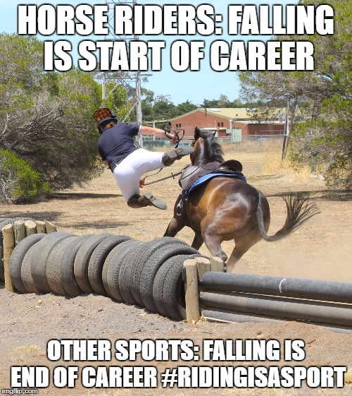 HORSE RIDERS: FALLING IS START OF CAREER OTHER SPORTS: FALLING IS END OF CAREER #RIDINGISASPORT | image tagged in horse riding fall,scumbag | made w/ Imgflip meme maker