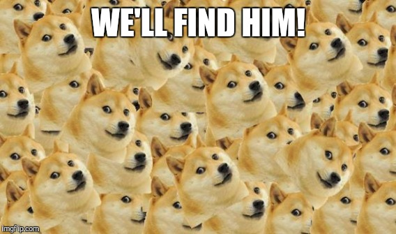 WE'LL FIND HIM! | made w/ Imgflip meme maker