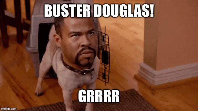Gon gon | BUSTER DOUGLAS! GRRRR | image tagged in gon gon | made w/ Imgflip meme maker