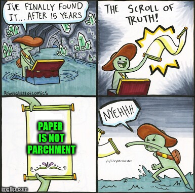 PAPER IS NOT PARCHMENT | made w/ Imgflip meme maker
