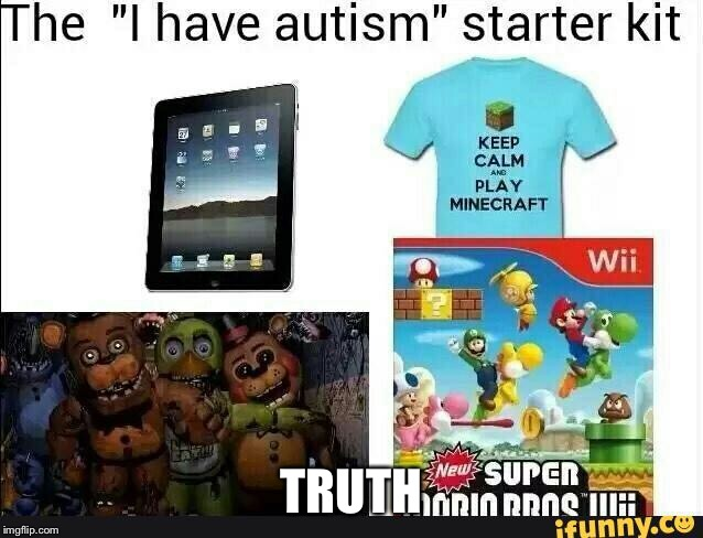 Autism kit | TRUTH | image tagged in autism,starter pack,lol,lolol,i have crippling depression,allahu akbar | made w/ Imgflip meme maker