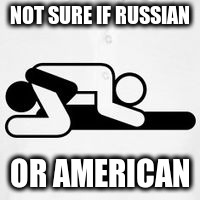 NOT SURE IF RUSSIAN OR AMERICAN | made w/ Imgflip meme maker