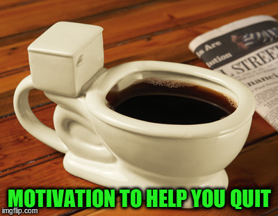 MOTIVATION TO HELP YOU QUIT | made w/ Imgflip meme maker