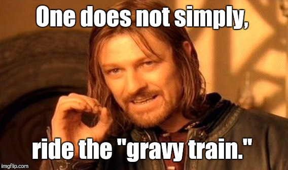 "One Does Not Simply Meme | One does not simply, ride the ""gravy train."" 