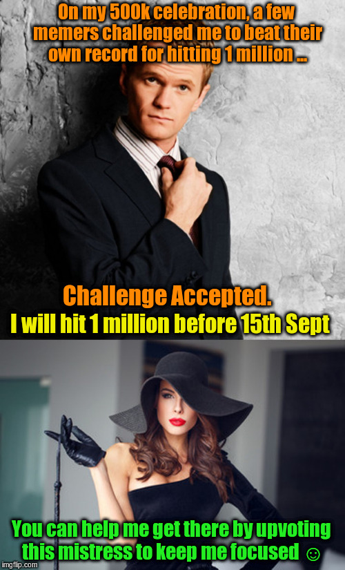 Challenge Accepted For Hitting 1 Million Points | On my 500k celebration, a few memers challenged me to beat their own record for hitting 1 million ... Challenge Accepted. I will hit 1 milli | image tagged in memes,imgflip users,one million points,funny | made w/ Imgflip meme maker