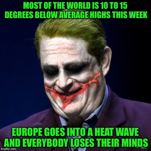 MOST OF THE WORLD IS 10 TO 15 DEGREES BELOW AVERAGE HIGHS THIS WEEK EUROPE GOES INTO A HEAT WAVE AND EVERYBODY LOSES THEIR MINDS | image tagged in al gore as the joker | made w/ Imgflip meme maker