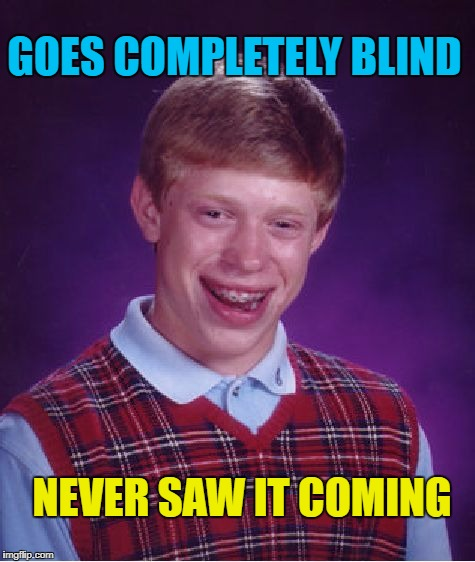 Even a blind BLB finds a nut...nope | GOES COMPLETELY BLIND NEVER SAW IT COMING | image tagged in memes,bad luck brian,blind | made w/ Imgflip meme maker