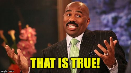 Steve Harvey Meme | THAT IS TRUE! | image tagged in memes,steve harvey | made w/ Imgflip meme maker