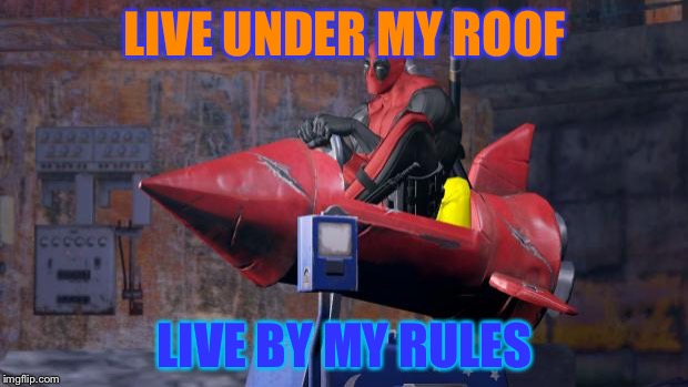Deadpool | LIVE UNDER MY ROOF LIVE BY MY RULES | image tagged in deadpool | made w/ Imgflip meme maker
