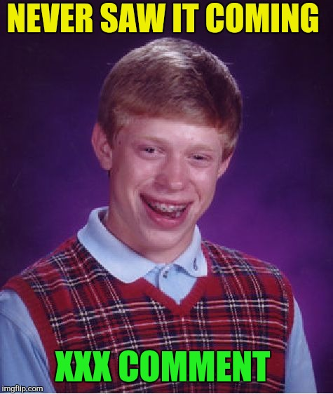 Bad Luck Brian Meme | NEVER SAW IT COMING XXX COMMENT | image tagged in memes,bad luck brian | made w/ Imgflip meme maker