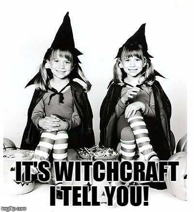 IT'S WITCHCRAFT I TELL YOU! | made w/ Imgflip meme maker